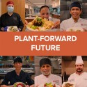 Six chefs posing with dishes of food; plant-forward future